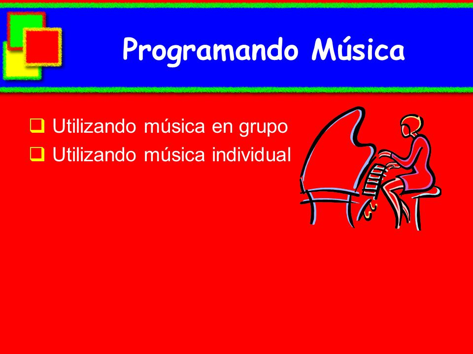 Programando Música Utilizando música en grupo Utilizando música individual