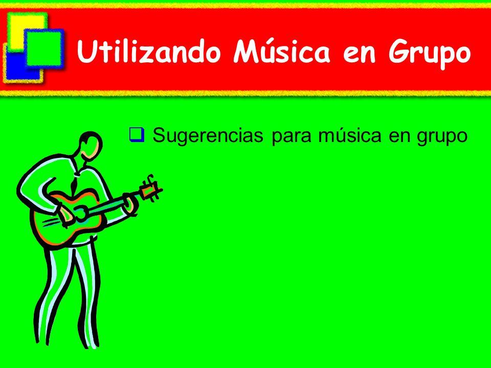 Utilizando Música en Grupo Sugerencias para música en grupo