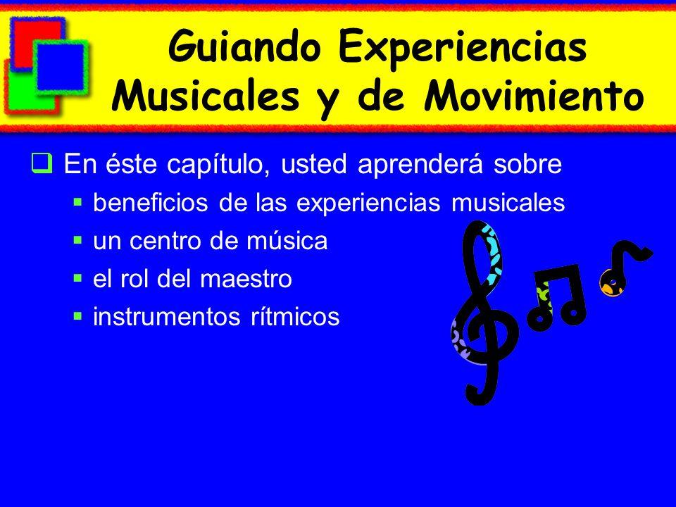 Guiando Experiencias Musicales y de Movimiento En éste capítulo, usted aprenderá sobre beneficios de las experiencias musicales un centro de música el