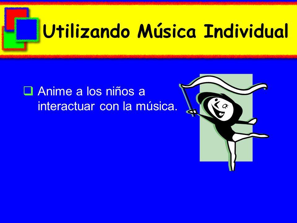 Utilizando Música Individual Anime a los niños a interactuar con la música.