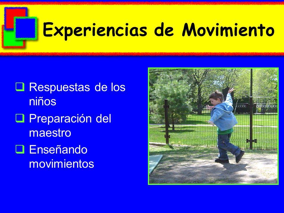 Experiencias de Movimiento Respuestas de los niños Preparación del maestro Enseñando movimientos