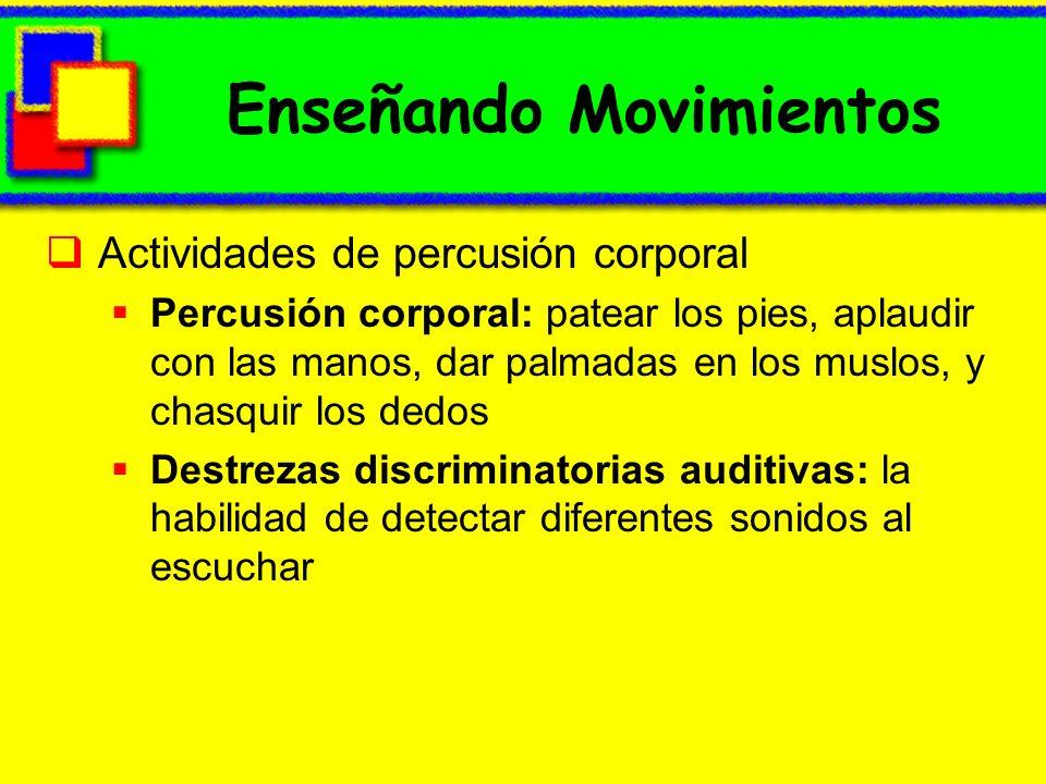 Enseñando Movimientos Actividades de percusión corporal Percusión corporal: patear los pies, aplaudir con las manos, dar palmadas en los muslos, y cha