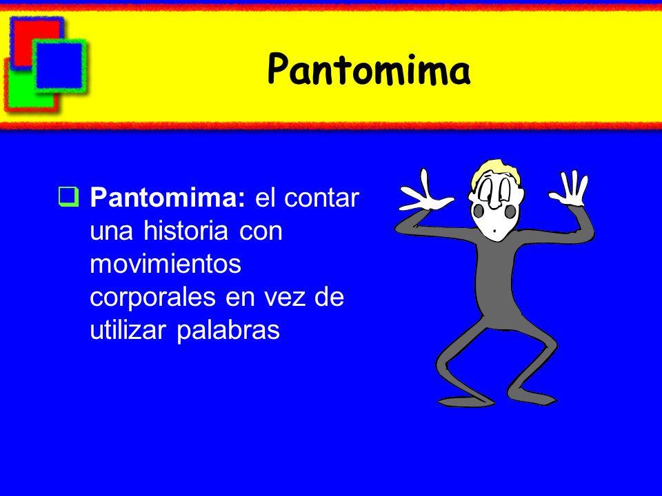 Pantomima Pantomima: el contar una historia con movimientos corporales en vez de utilizar palabras