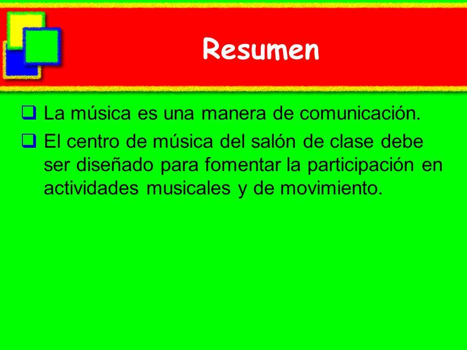 Resumen La música es una manera de comunicación. El centro de música del salón de clase debe ser diseñado para fomentar la participación en actividade