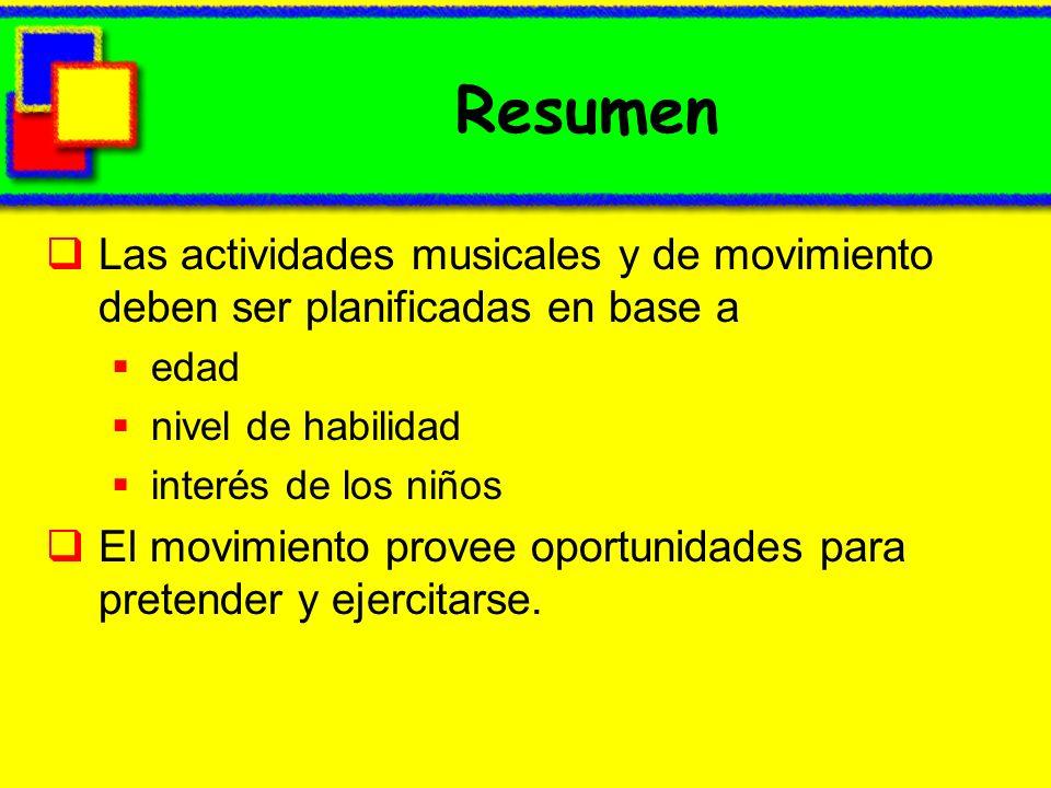 Resumen Las actividades musicales y de movimiento deben ser planificadas en base a edad nivel de habilidad interés de los niños El movimiento provee o