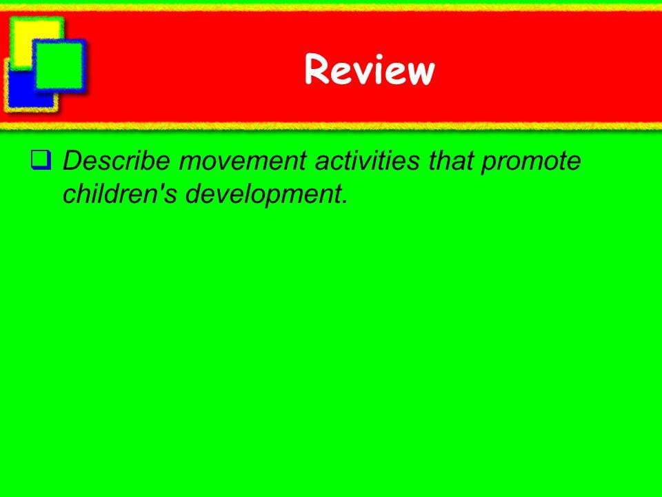 Review Describe movement activities that promote children's development.