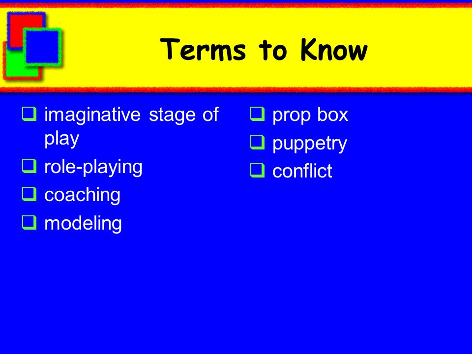 Terms to Know imaginative stage of play role-playing coaching modeling prop box puppetry conflict