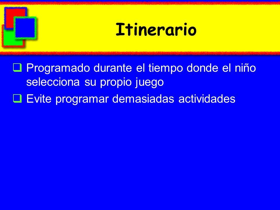 Itinerario Programado durante el tiempo donde el niño selecciona su propio juego Evite programar demasiadas actividades