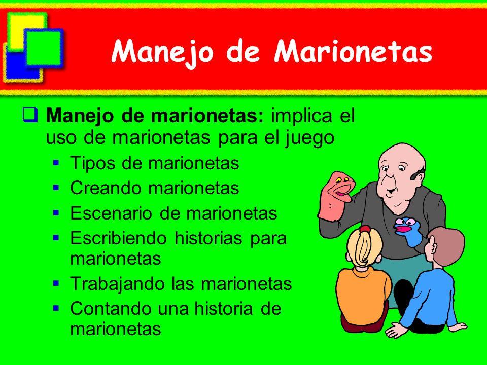 Manejo de Marionetas Manejo de marionetas: implica el uso de marionetas para el juego Tipos de marionetas Creando marionetas Escenario de marionetas E