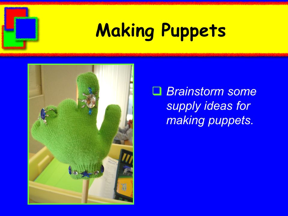 Making Puppets Brainstorm some supply ideas for making puppets.