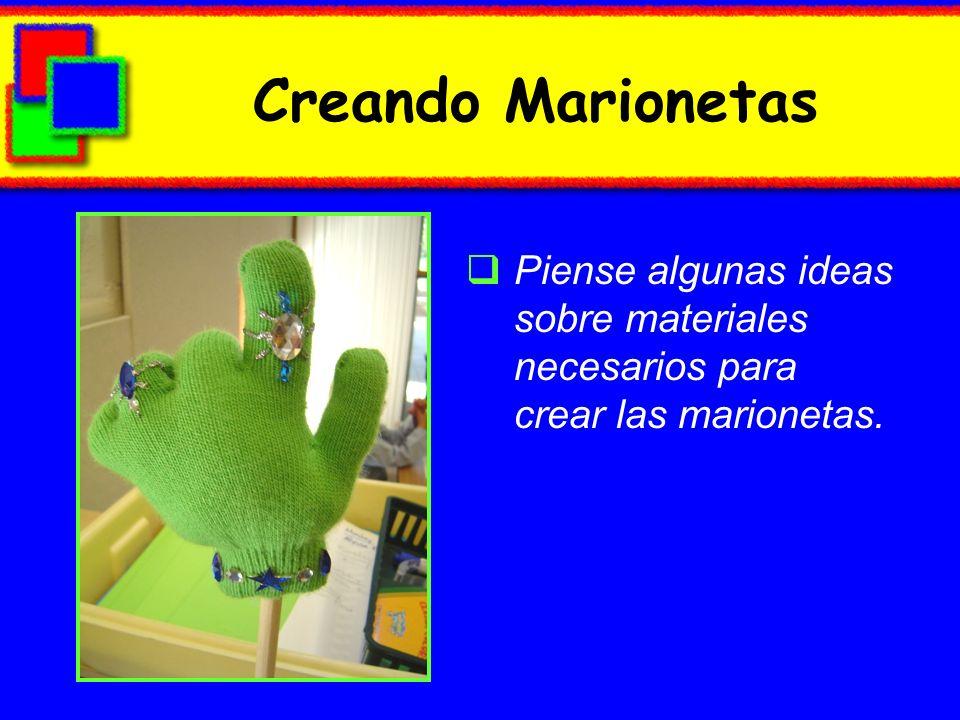 Creando Marionetas Piense algunas ideas sobre materiales necesarios para crear las marionetas.