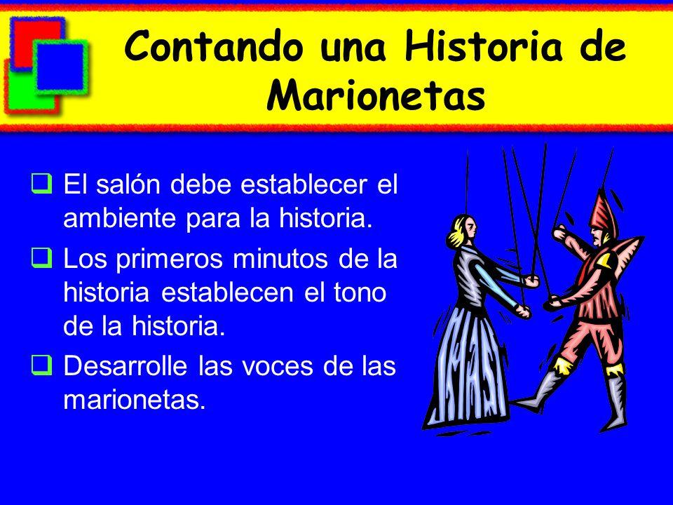 Contando una Historia de Marionetas El salón debe establecer el ambiente para la historia. Los primeros minutos de la historia establecen el tono de l
