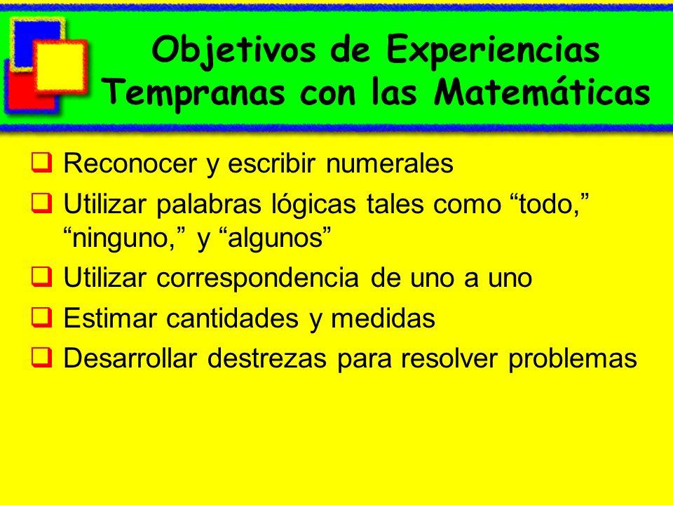 Objetivos de Experiencias Tempranas con las Matemáticas Reconocer y escribir numerales Utilizar palabras lógicas tales como todo, ninguno, y algunos U
