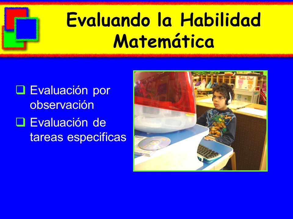 Evaluando la Habilidad Matemática Evaluación por observación Evaluación de tareas especificas