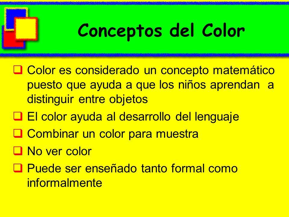 Conceptos del Color Color es considerado un concepto matemático puesto que ayuda a que los niños aprendan a distinguir entre objetos El color ayuda al