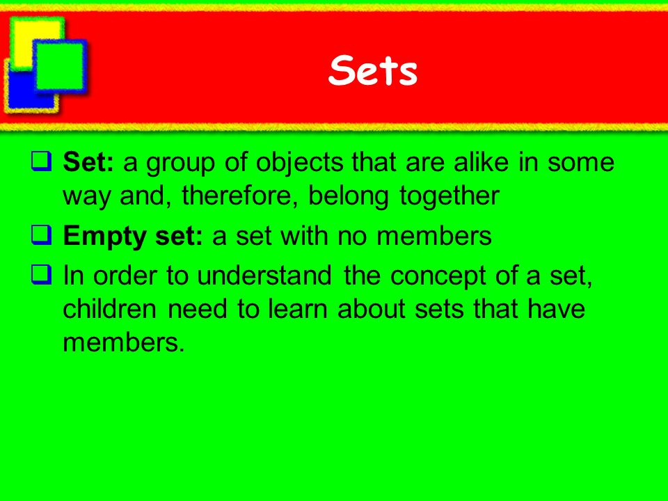 Sets Set: a group of objects that are alike in some way and, therefore, belong together Empty set: a set with no members In order to understand the co