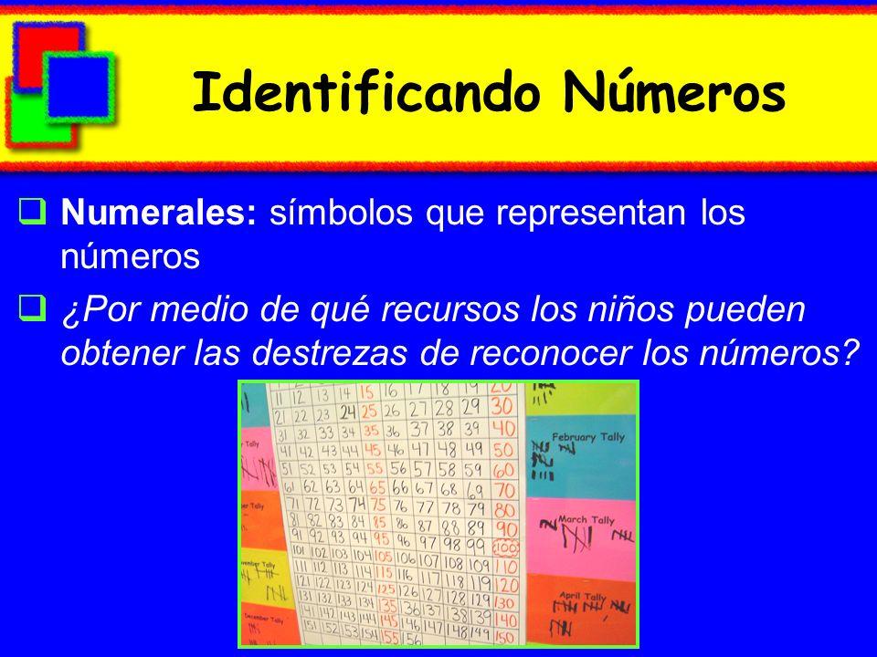 Identificando Números Numerales: símbolos que representan los números ¿Por medio de qué recursos los niños pueden obtener las destrezas de reconocer l