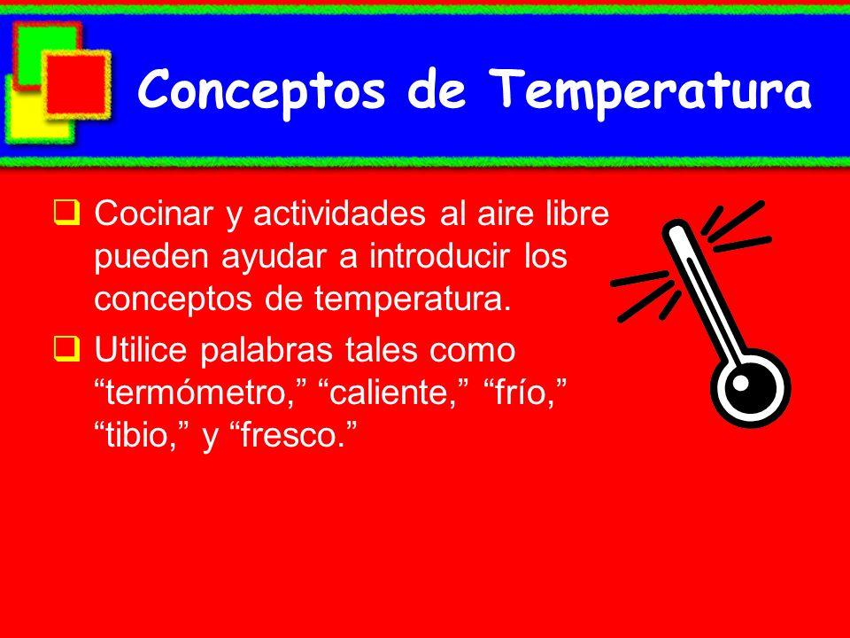 Conceptos de Temperatura Cocinar y actividades al aire libre pueden ayudar a introducir los conceptos de temperatura. Utilice palabras tales como term