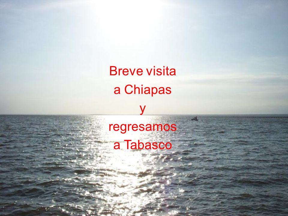 Breve visita a Chiapas y regresamos a Tabasco