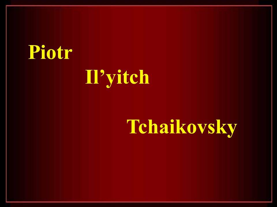 Piotr Ilyitch Tchaikovsky