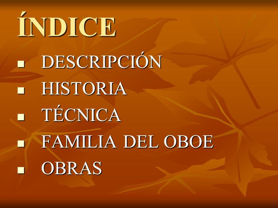 ÍNDICE DESCRIPCIÓN DESCRIPCIÓN HISTORIA HISTORIA TÉCNICA TÉCNICA FAMILIA DEL OBOE FAMILIA DEL OBOE OBRAS OBRAS