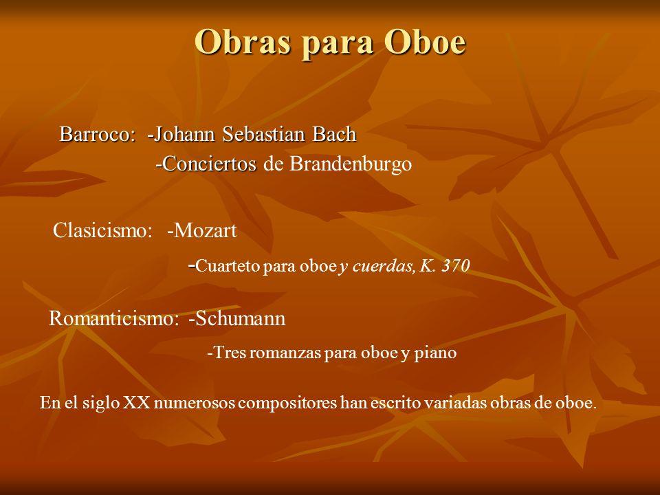 Obras para Oboe Barroco: -Johann Sebastian Bach Barroco: -Johann Sebastian Bach -Conciertos -Conciertos de Brandenburgo Clasicismo: -Mozart - - Cuarteto para oboe y cuerdas, K.