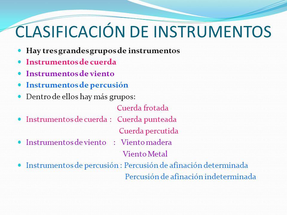 CLASIFICACIÓN DE INSTRUMENTOS Hay tres grandes grupos de instrumentos Instrumentos de cuerda Instrumentos de viento Instrumentos de percusión Dentro d