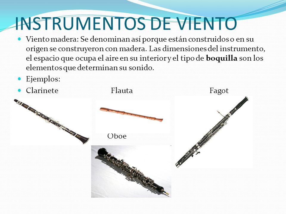 INSTRUMENTOS DE VIENTO Viento madera: Se denominan así porque están construidos o en su origen se construyeron con madera. Las dimensiones del instrum