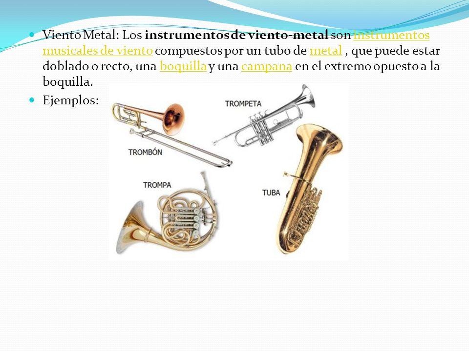 Viento Metal: Los instrumentos de viento-metal son instrumentos musicales de viento compuestos por un tubo de metal, que puede estar doblado o recto,