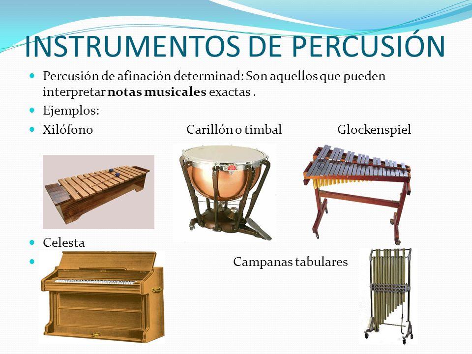 INSTRUMENTOS DE PERCUSIÓN Percusión de afinación determinad: Son aquellos que pueden interpretar notas musicales exactas. Ejemplos: Xilófono Carillón