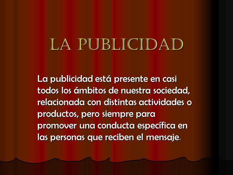 PUBLICIDAD ES UN SISTEMA DE COMUNICACIÓN QUE TIENE COMO FIN PERSUADIR, CONVENCER DE ALGO AL RECEPTOR.