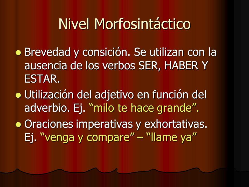 Nivel Morfosintáctico Brevedad y consición. Se utilizan con la ausencia de los verbos SER, HABER Y ESTAR. Brevedad y consición. Se utilizan con la aus