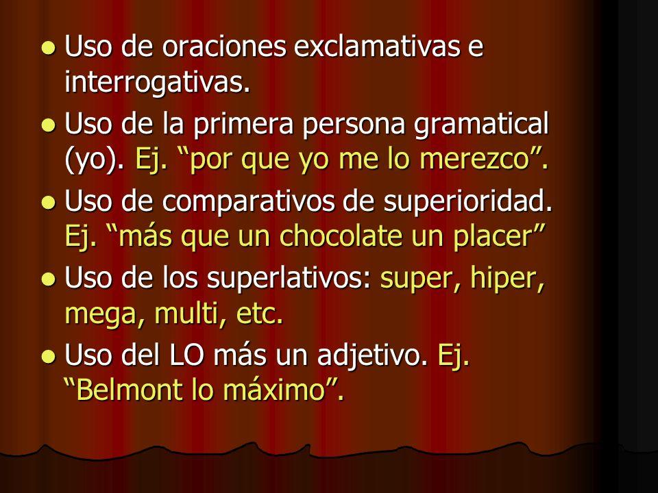 Uso de oraciones exclamativas e interrogativas. Uso de oraciones exclamativas e interrogativas. Uso de la primera persona gramatical (yo). Ej. por que