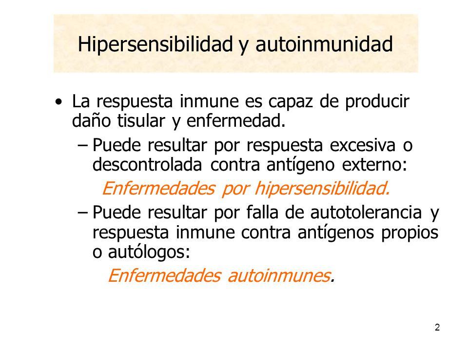 2 Hipersensibilidad y autoinmunidad La respuesta inmune es capaz de producir daño tisular y enfermedad. –Puede resultar por respuesta excesiva o desco