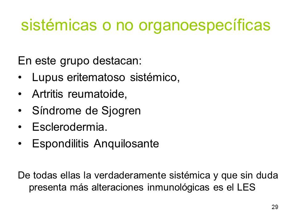 29 sistémicas o no organoespecíficas En este grupo destacan: Lupus eritematoso sistémico, Artritis reumatoide, Síndrome de Sjogren Esclerodermia. Espo