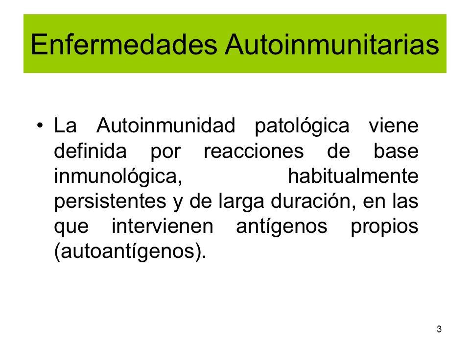 3 Enfermedades Autoinmunitarias La Autoinmunidad patológica viene definida por reacciones de base inmunológica, habitualmente persistentes y de larga