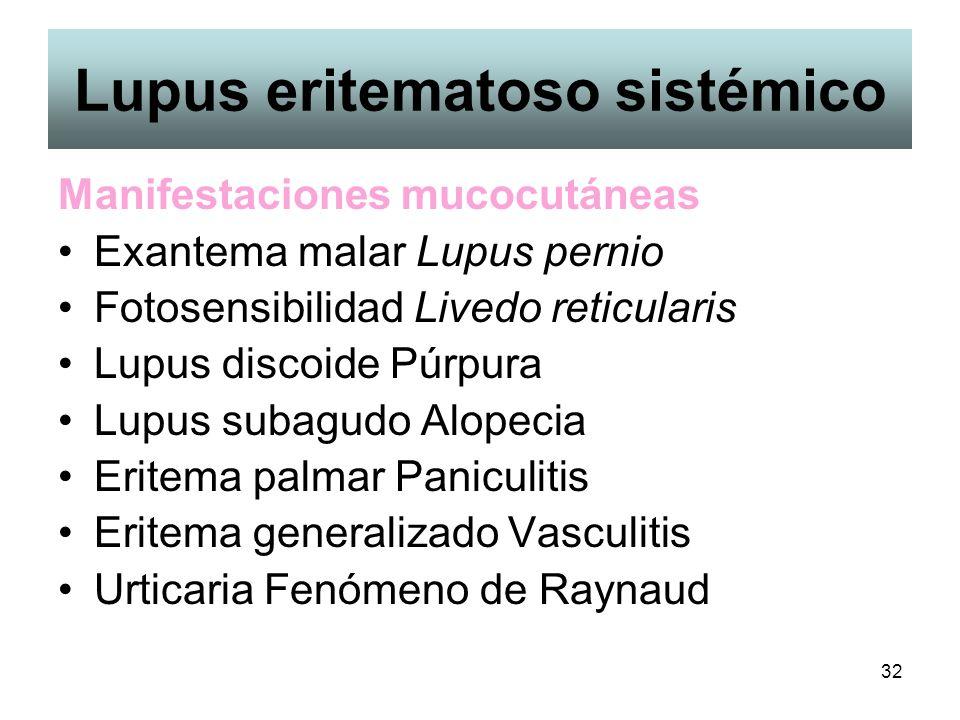 32 Lupus eritematoso sistémico Manifestaciones mucocutáneas Exantema malar Lupus pernio Fotosensibilidad Livedo reticularis Lupus discoide Púrpura Lup
