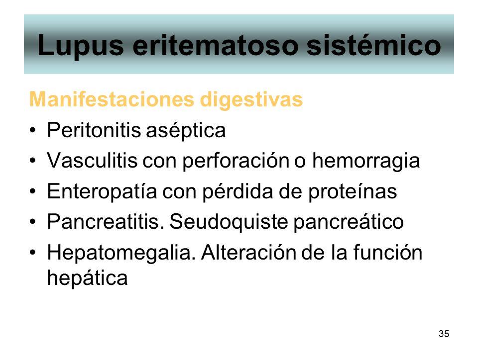 35 Lupus eritematoso sistémico Manifestaciones digestivas Peritonitis aséptica Vasculitis con perforación o hemorragia Enteropatía con pérdida de prot