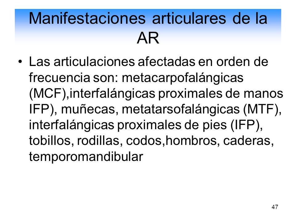 47 Manifestaciones articulares de la AR Las articulaciones afectadas en orden de frecuencia son: metacarpofalángicas (MCF),interfalángicas proximales