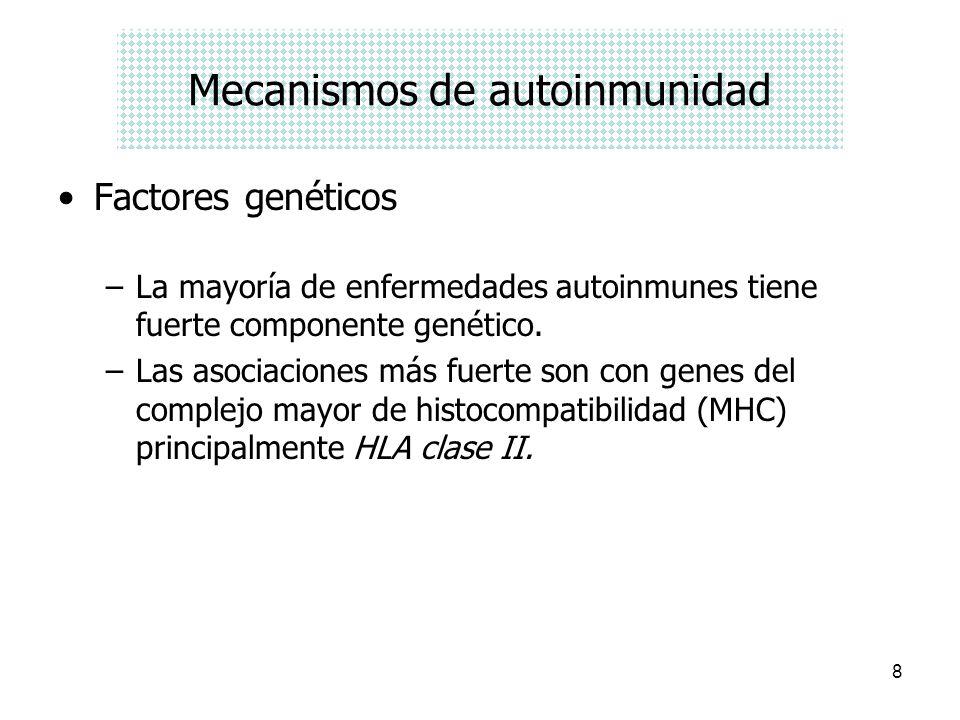 8 Mecanismos de autoinmunidad Factores genéticos –La mayoría de enfermedades autoinmunes tiene fuerte componente genético. –Las asociaciones más fuert