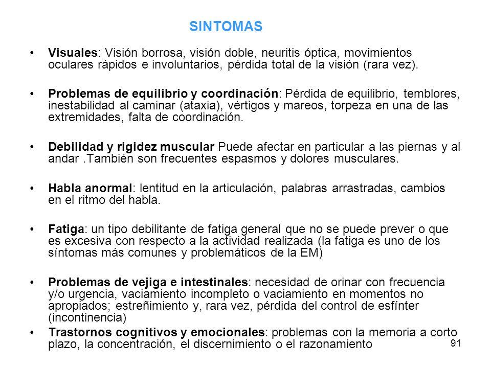 91 SINTOMAS Visuales: Visión borrosa, visión doble, neuritis óptica, movimientos oculares rápidos e involuntarios, pérdida total de la visión (rara ve