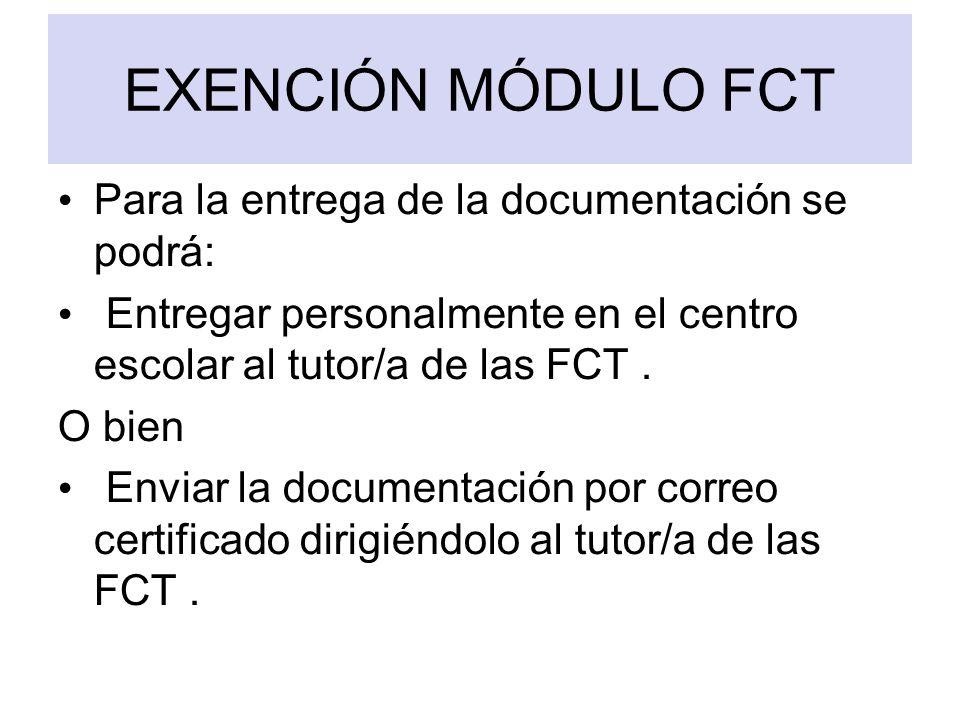 EXENCIÓN MÓDULO FCT Para la entrega de la documentación se podrá: Entregar personalmente en el centro escolar al tutor/a de las FCT. O bien Enviar la