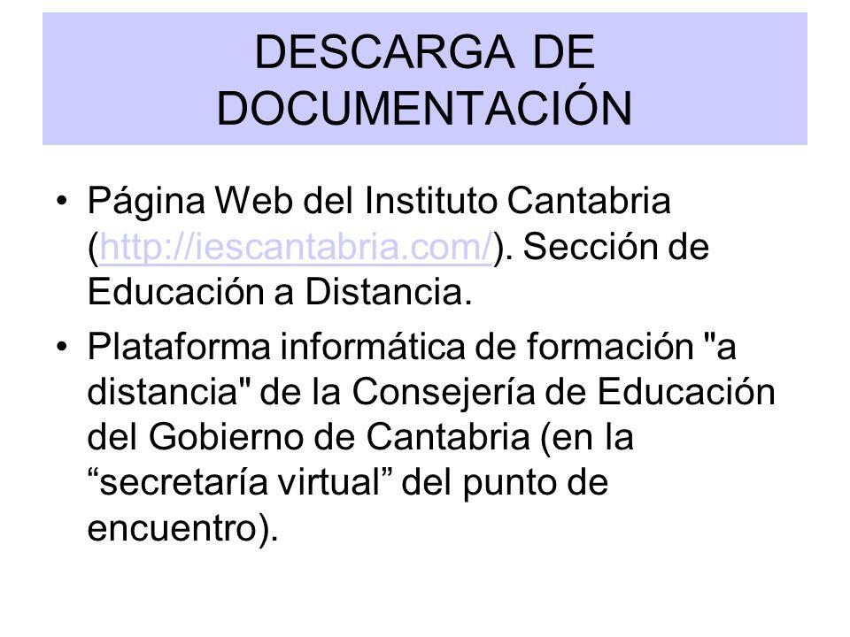 DESCARGA DE DOCUMENTACIÓN Página Web del Instituto Cantabria (http://iescantabria.com/). Sección de Educación a Distancia.http://iescantabria.com/ Pla