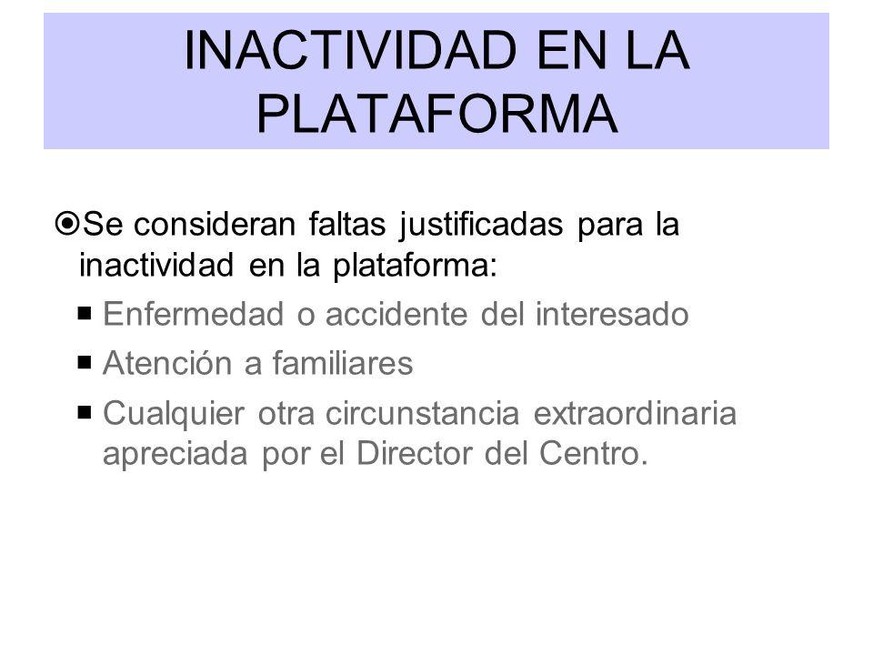 INACTIVIDAD EN LA PLATAFORMA Se consideran faltas justificadas para la inactividad en la plataforma: Enfermedad o accidente del interesado Atención a