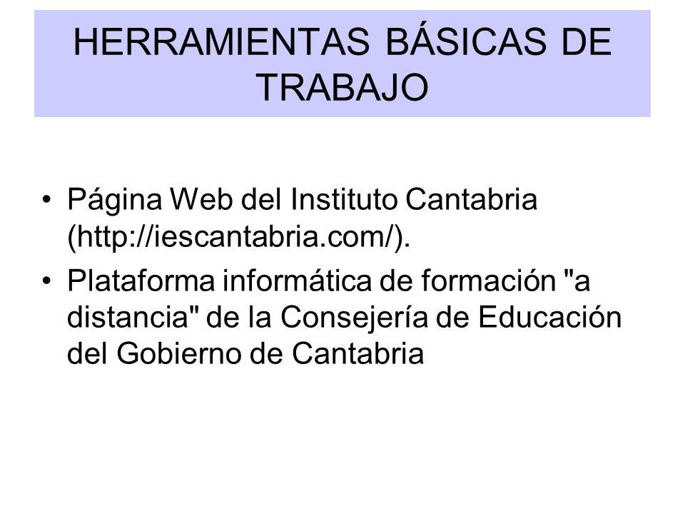 HERRAMIENTAS BÁSICAS DE TRABAJO Página Web del Instituto Cantabria (http://iescantabria.com/). Plataforma informática de formación