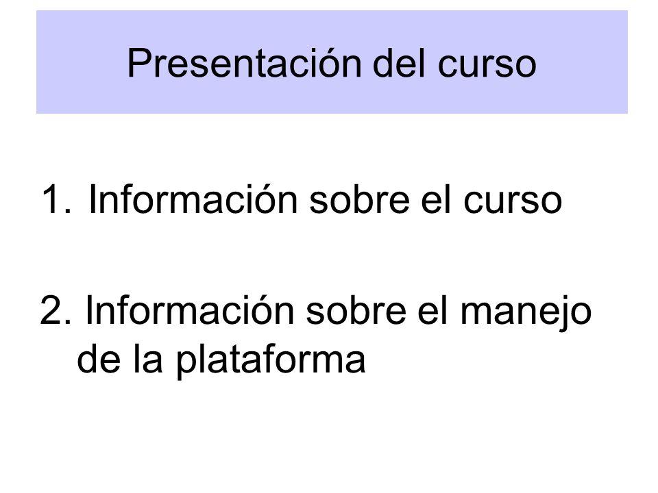 Presentación del curso 1. Información sobre el curso 2. Información sobre el manejo de la plataforma