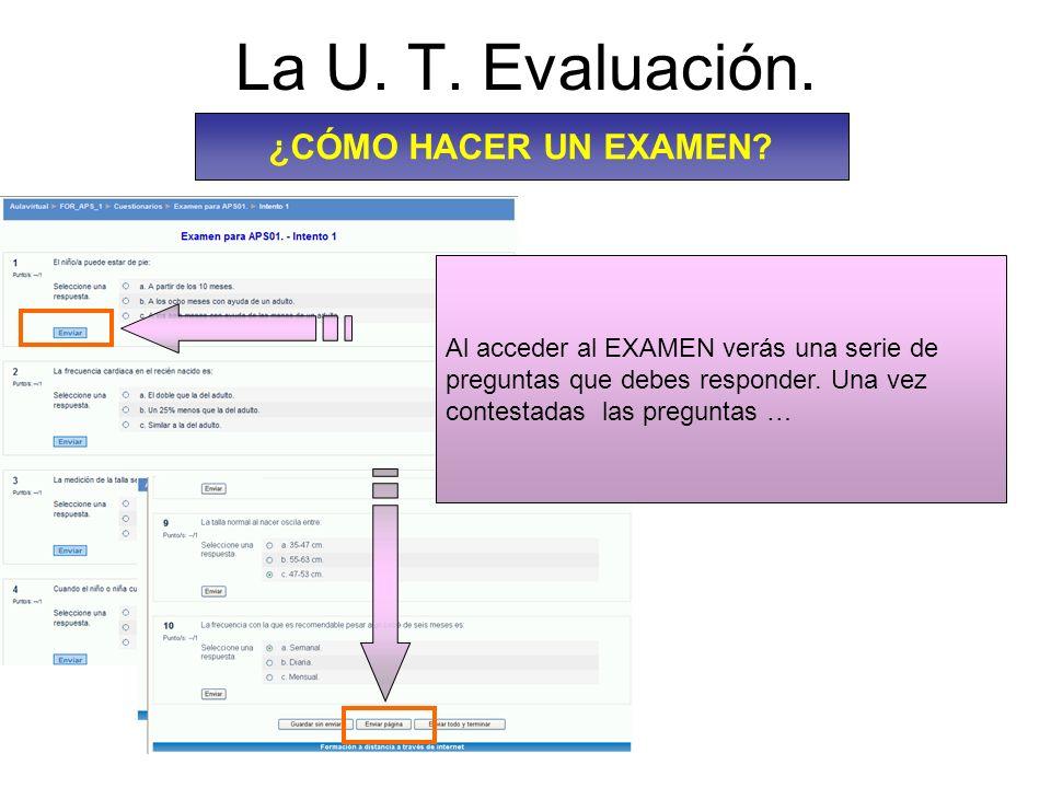 La U. T. Evaluación. ¿CÓMO HACER UN EXAMEN? Al acceder al EXAMEN verás una serie de preguntas que debes responder. Una vez contestadas las preguntas …