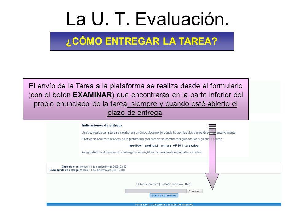 La U. T. Evaluación. El envío de la Tarea a la plataforma se realiza desde el formulario (con el botón EXAMINAR) que encontrarás en la parte inferior