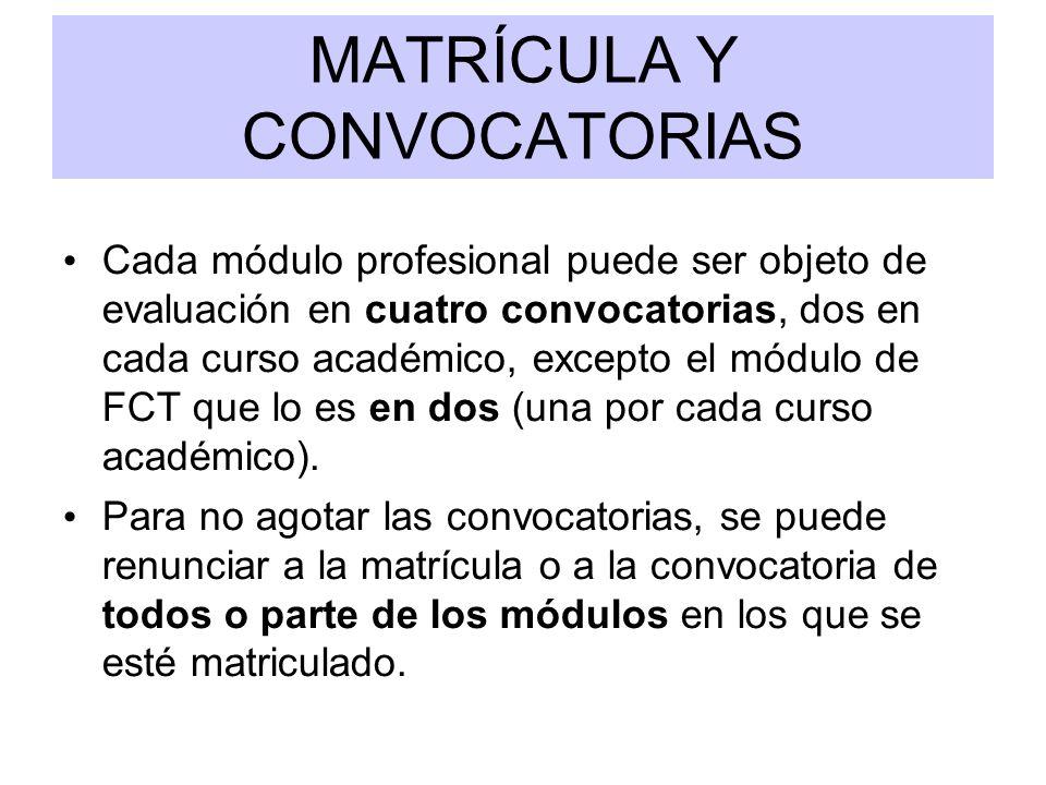 MATRÍCULA Y CONVOCATORIAS Cada módulo profesional puede ser objeto de evaluación en cuatro convocatorias, dos en cada curso académico, excepto el módu