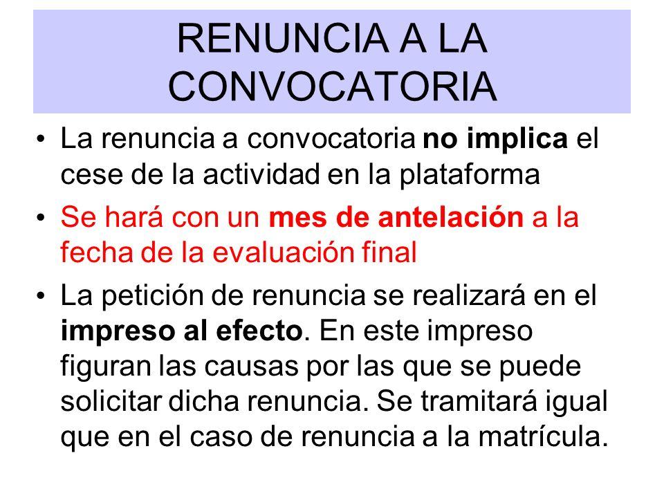RENUNCIA A LA CONVOCATORIA La renuncia a convocatoria no implica el cese de la actividad en la plataforma Se hará con un mes de antelación a la fecha
